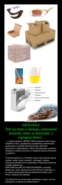 EKOLOGIA Tyle się mówi o ekologii, szanowaniu przyrody, walce ze śmieciami, o segregacji śmieci...