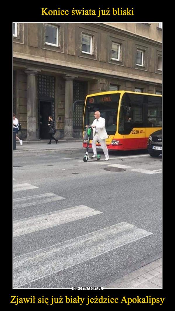 Zjawił się już biały jeździec Apokalipsy –