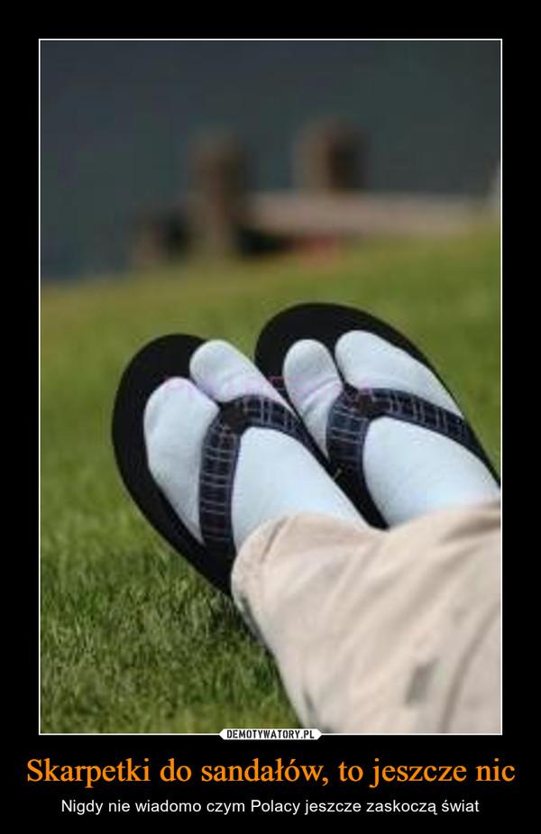 Skarpetki do sandałów, to jeszcze nic – Nigdy nie wiadomo czym Polacy jeszcze zaskoczą świat