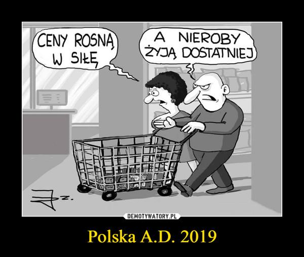 Polska A.D. 2019 –  CENY ROSNĄ W SIŁĘ A NIEROBY ŻYJĄ DOSTATNIEJ