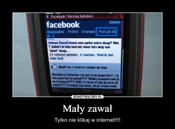 Mały zawał – Tylko nie klikaj w internet!!!!