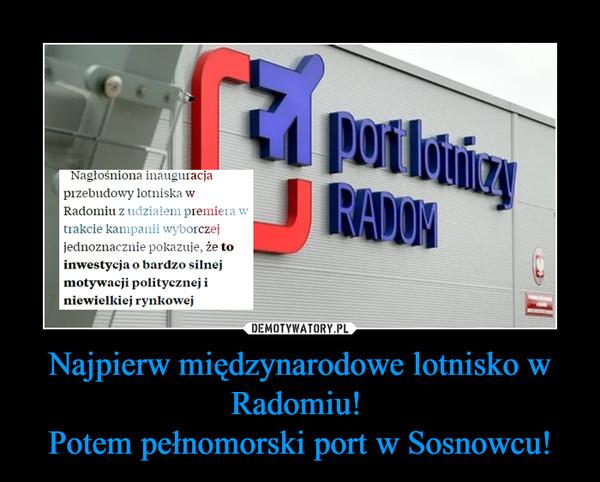 Najpierw międzynarodowe lotnisko w Radomiu! Potem pełnomorski port w Sosnowcu! –