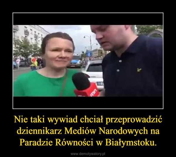 Nie taki wywiad chciał przeprowadzić dziennikarz Mediów Narodowych na Paradzie Równości w Białymstoku. –
