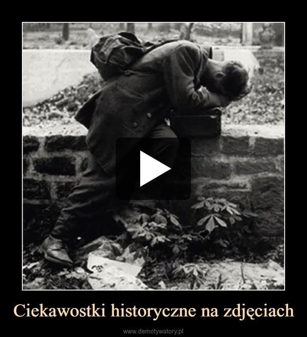 Ciekawostki historyczne na zdjęciach –