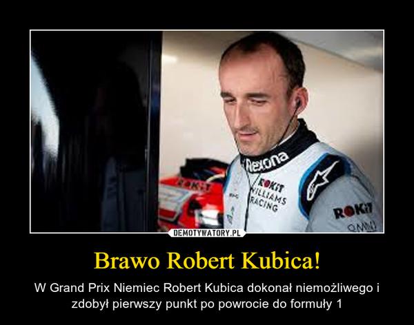 Brawo Robert Kubica! – W Grand Prix Niemiec Robert Kubica dokonał niemożliwego i zdobył pierwszy punkt po powrocie do formuły 1