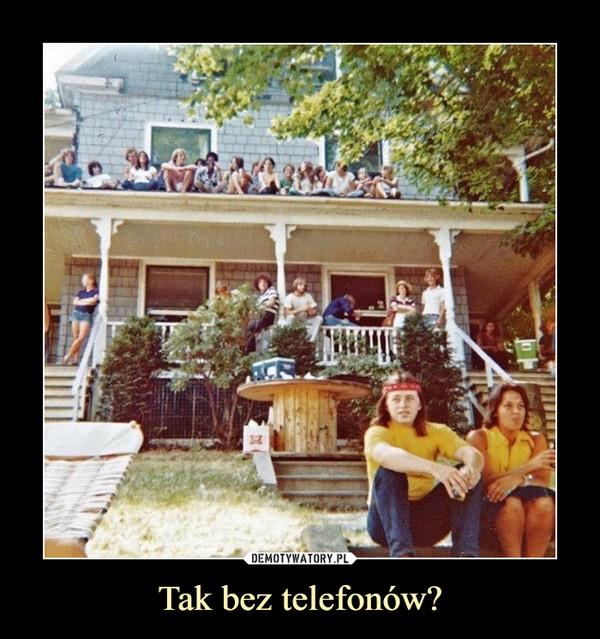 Tak bez telefonów? –