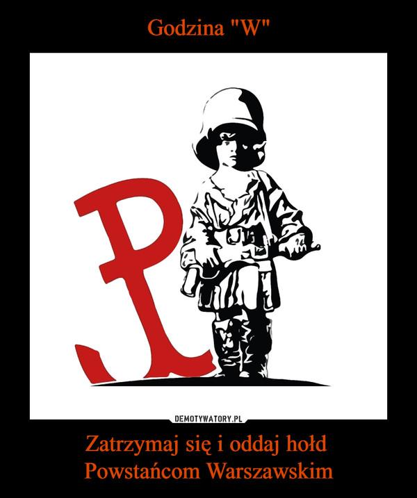 Zatrzymaj się i oddaj hołd Powstańcom Warszawskim –