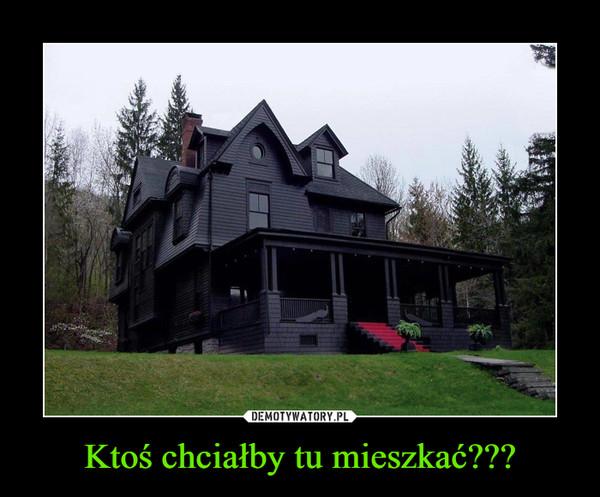 Ktoś chciałby tu mieszkać??? –