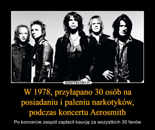 W 1978, przyłapano 30 osób na posiadaniu i paleniu narkotyków, podczas koncertu Aerosmith
