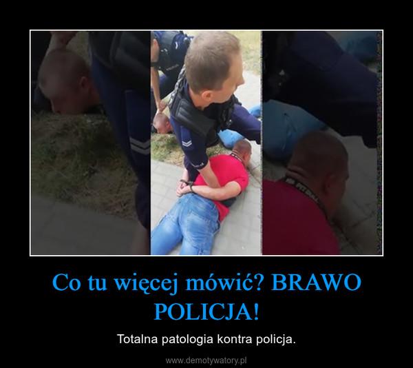 Co tu więcej mówić? BRAWO POLICJA! – Totalna patologia kontra policja.