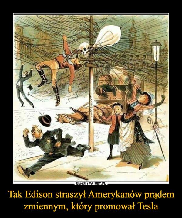 Tak Edison straszył Amerykanów prądem zmiennym, który promował Tesla –