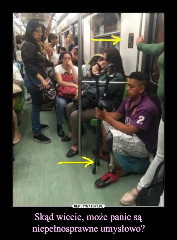Skąd wiecie, może panie są niepełnosprawne umysłowo? –