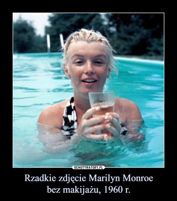 Rzadkie zdjęcie Marilyn Monroebez makijażu, 1960 r. –