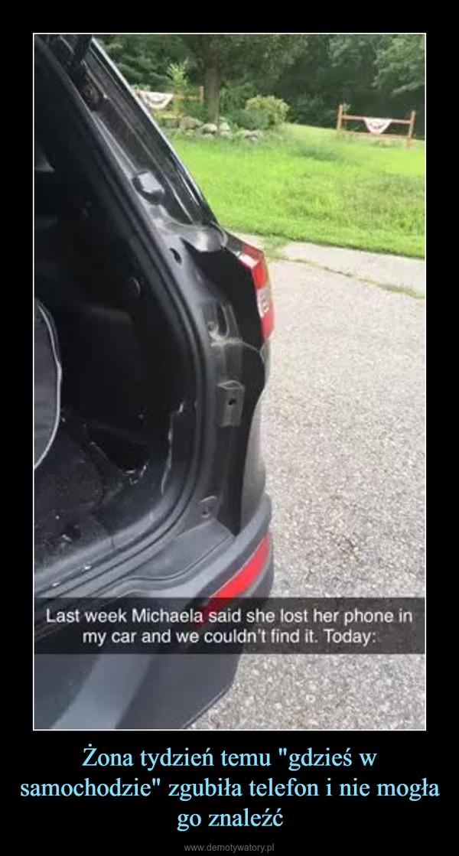 """Żona tydzień temu """"gdzieś w samochodzie"""" zgubiła telefon i nie mogła go znaleźć –"""