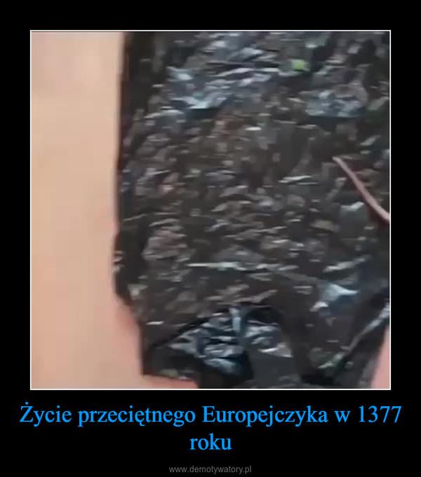 Życie przeciętnego Europejczyka w 1377 roku –