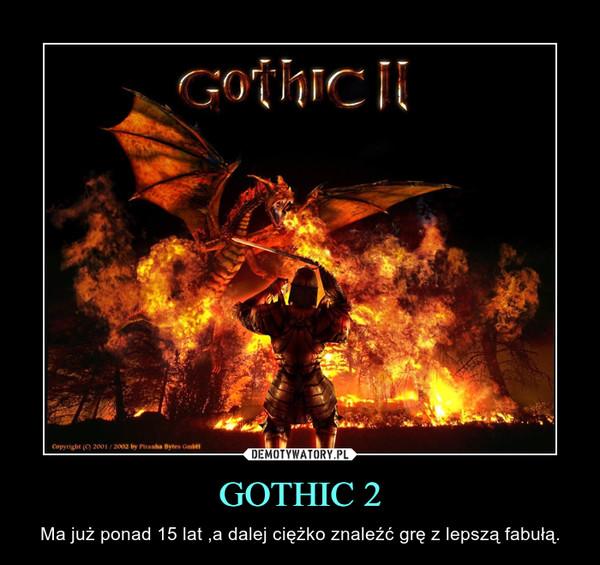 GOTHIC 2 – Ma już ponad 15 lat ,a dalej ciężko znaleźć grę z lepszą fabułą.