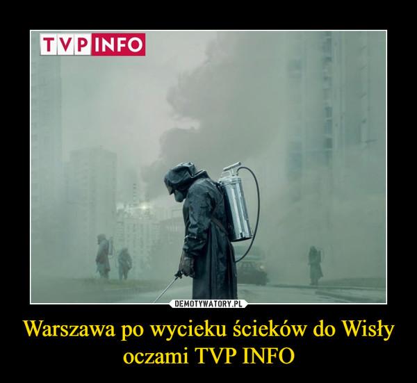 Warszawa po wycieku ścieków do Wisły oczami TVP INFO –