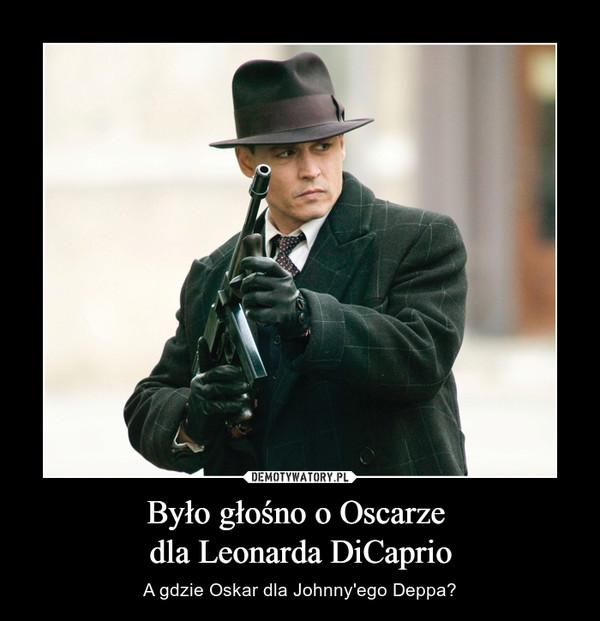 Było głośno o Oscarze dla Leonarda DiCaprio – A gdzie Oskar dla Johnny'ego Deppa?