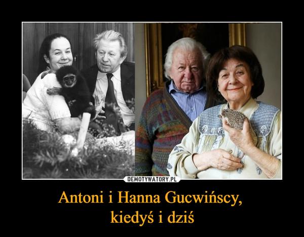 Antoni i Hanna Gucwińscy, kiedyś i dziś –