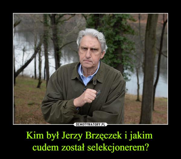 Kim był Jerzy Brzęczek i jakim cudem został selekcjonerem? –