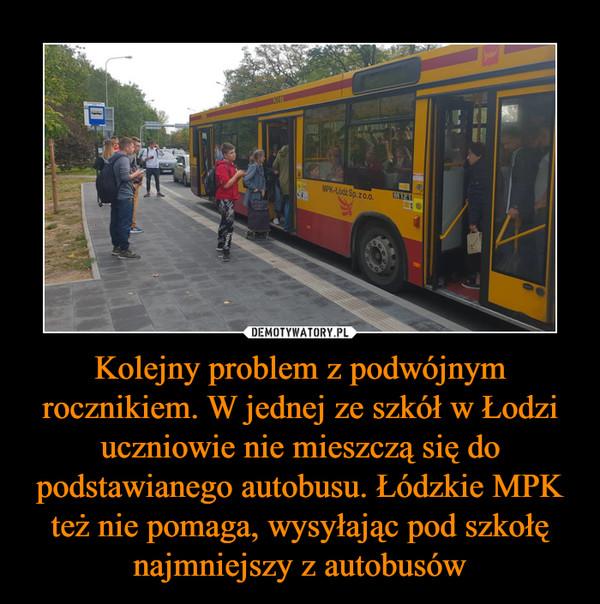 Kolejny problem z podwójnym rocznikiem. W jednej ze szkół w Łodzi uczniowie nie mieszczą się do podstawianego autobusu. Łódzkie MPK też nie pomaga, wysyłając pod szkołę najmniejszy z autobusów –