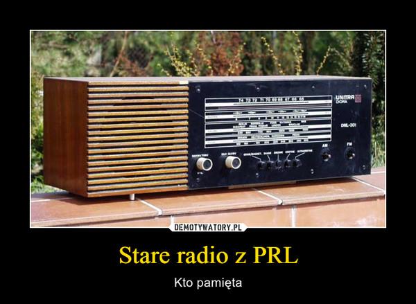 Stare radio z PRL – Kto pamięta