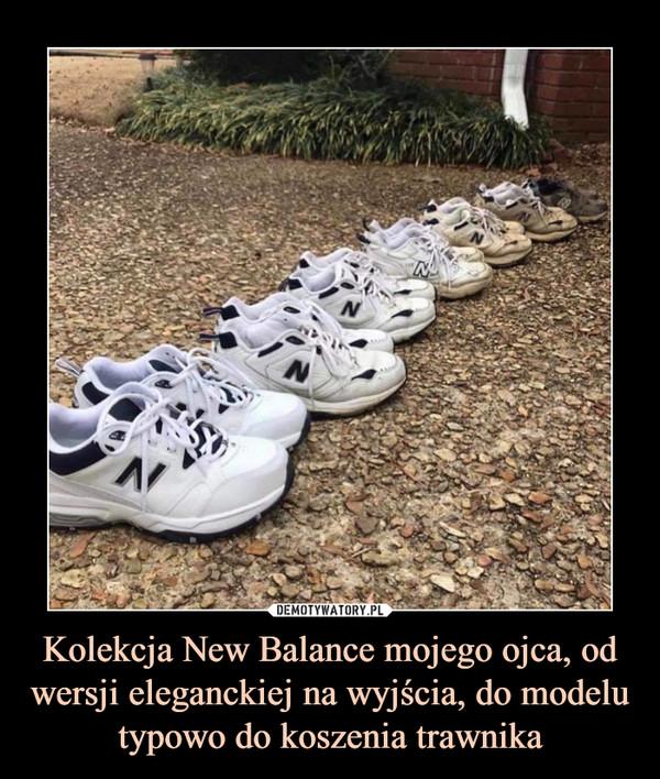 Kolekcja New Balance mojego ojca, od wersji eleganckiej na wyjścia, do modelu typowo do koszenia trawnika –