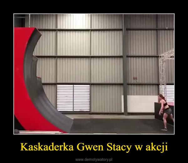 Kaskaderka Gwen Stacy w akcji –