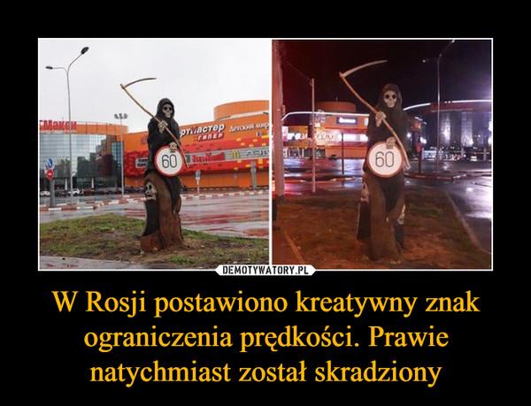 W Rosji postawiono kreatywny znak ograniczenia prędkości. Prawie natychmiast został skradziony –