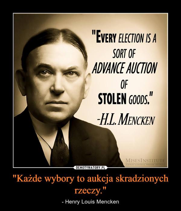 """""""Każde wybory to aukcja skradzionych rzeczy."""" – - Henry Louis Mencken"""