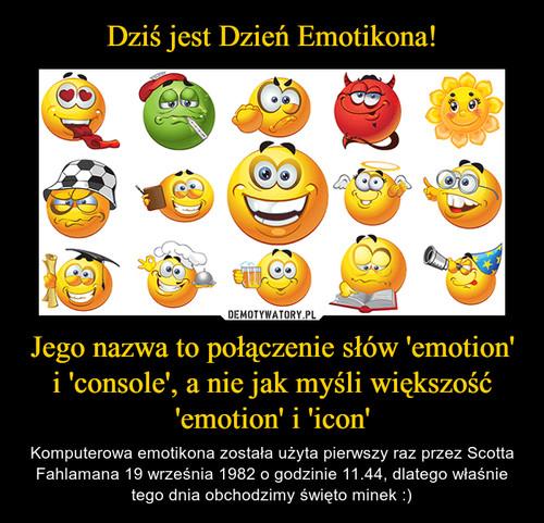 Dziś jest Dzień Emotikona! Jego nazwa to połączenie słów 'emotion' i 'console', a nie jak myśli większość 'emotion' i 'icon'