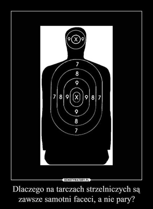 Dlaczego na tarczach strzelniczych są zawsze samotni faceci, a nie pary?