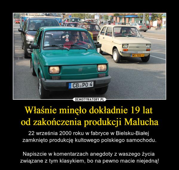 Właśnie minęło dokładnie 19 lat od zakończenia produkcji Malucha – 22 września 2000 roku w fabryce w Bielsku-Białej zamknięto produkcję kultowego polskiego samochodu.Napiszcie w komentarzach anegdoty z waszego życia związane z tym klasykiem, bo na pewno macie niejedną!