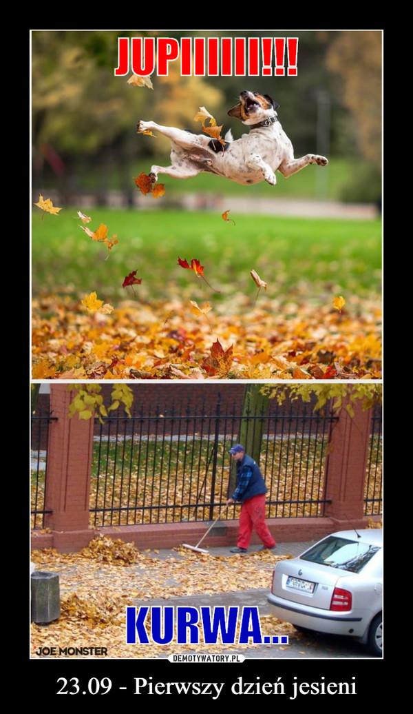 23.09 - Pierwszy dzień jesieni –  JUPIIIIII!!!KURWA...