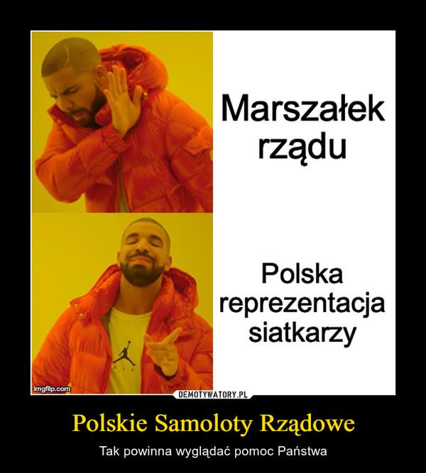Polskie Samoloty Rządowe – Tak powinna wyglądać pomoc Państwa