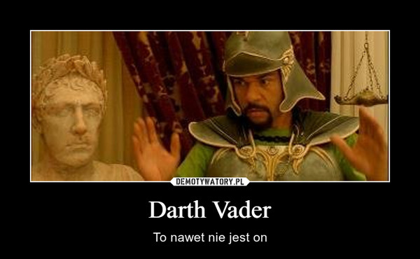 Darth Vader – To nawet nie jest on