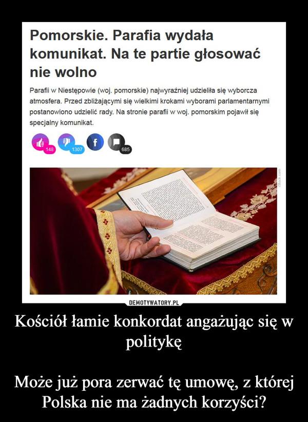 Kościół łamie konkordat angażując się w politykęMoże już pora zerwać tę umowę, z której Polska nie ma żadnych korzyści? –