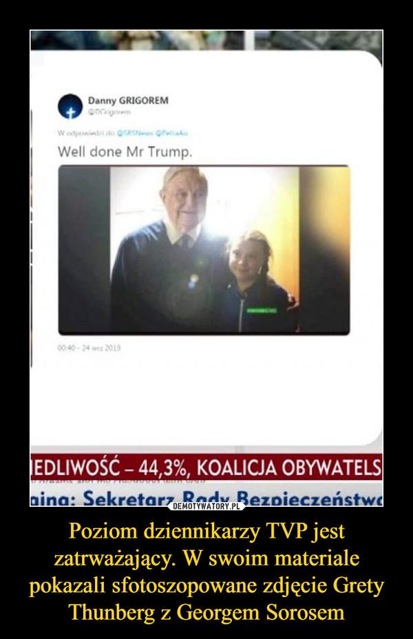 Poziom dziennikarzy TVP jest zatrważający. W swoim materiale pokazali sfotoszopowane zdjęcie Grety Thunberg z Georgem Sorosem –