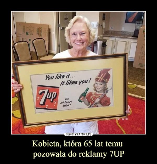 Kobieta, która 65 lat temu pozowała do reklamy 7UP –  You like it it likes you 7up