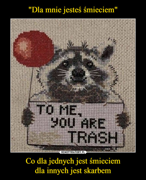 """""""Dla mnie jesteś śmieciem"""" Co dla jednych jest śmieciem dla innych jest skarbem"""