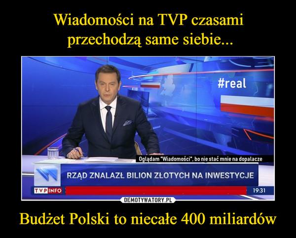 Budżet Polski to niecałe 400 miliardów –