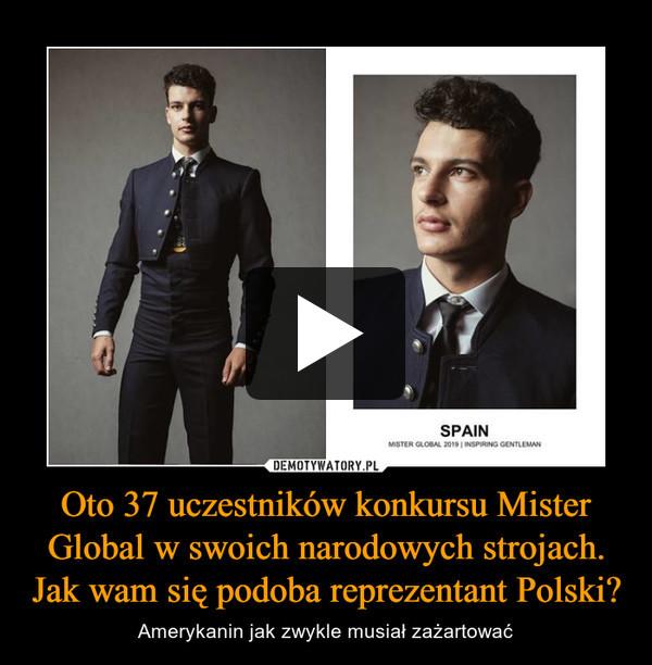 Oto 37 uczestników konkursu Mister Global w swoich narodowych strojach. Jak wam się podoba reprezentant Polski? – Amerykanin jak zwykle musiał zażartować