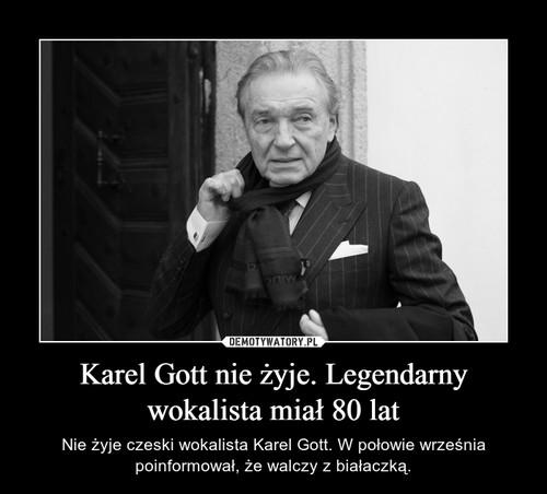 Karel Gott nie żyje. Legendarny wokalista miał 80 lat