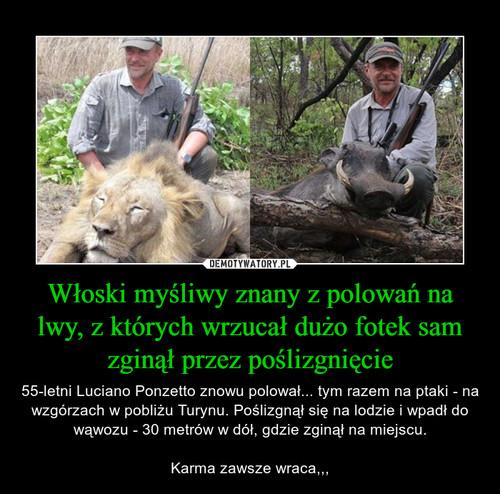 Włoski myśliwy znany z polowań na lwy, z których wrzucał dużo fotek sam zginął przez poślizgnięcie