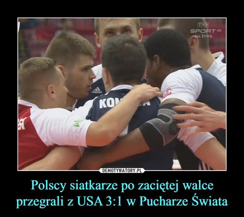 Polscy siatkarze po zaciętej walce przegrali z USA 3:1 w Pucharze Świata