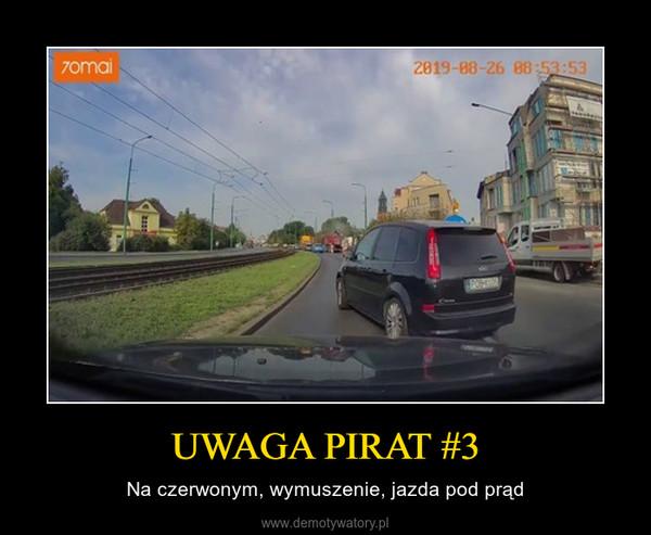 UWAGA PIRAT #3 – Na czerwonym, wymuszenie, jazda pod prąd
