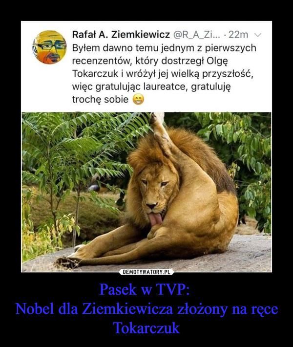 Pasek w TVP: Nobel dla Ziemkiewicza złożony na ręce Tokarczuk –