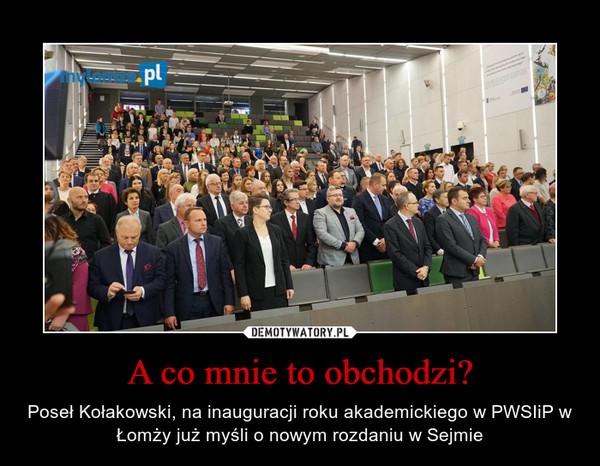 A co mnie to obchodzi? – Poseł Kołakowski, na inauguracji roku akademickiego w PWSIiP w Łomży już myśli o nowym rozdaniu w Sejmie