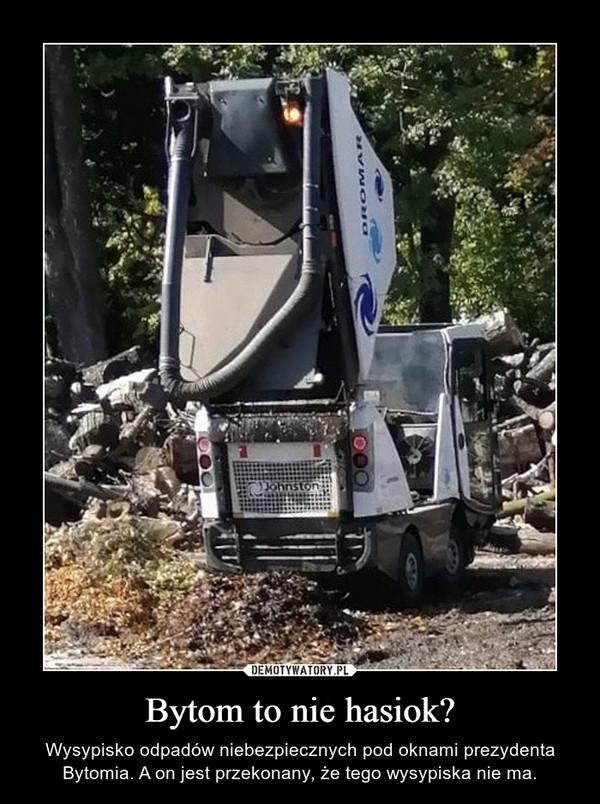 Bytom to nie hasiok? – Wysypisko odpadów niebezpiecznych pod oknami prezydenta Bytomia. A on jest przekonany, że tego wysypiska nie ma.