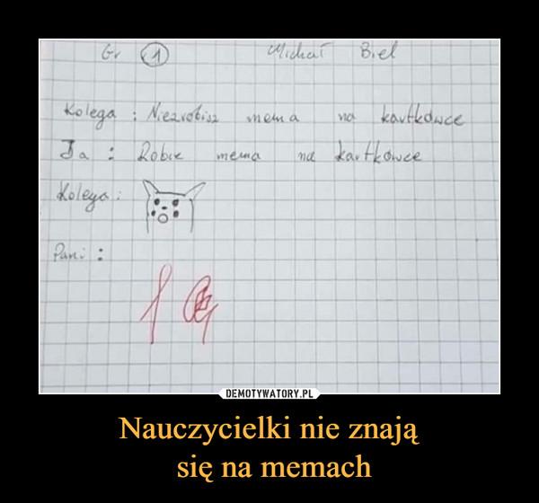 Nauczycielki nie znają się na memach –